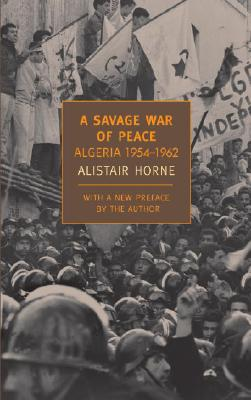 A Savage War of Peace By Horne, Alistair
