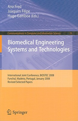 Biomedical Engineering Systems and Technologies By Fred, Ana (EDT)/ Filipe, Joaquim (EDT)/ Gamboa, Hugo (EDT)